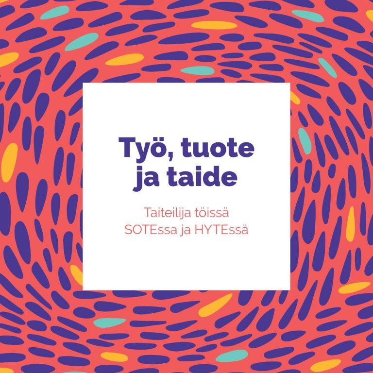 Työ, tuote ja taide: taiteilija töissö SOTEssa ja HYTEssä.